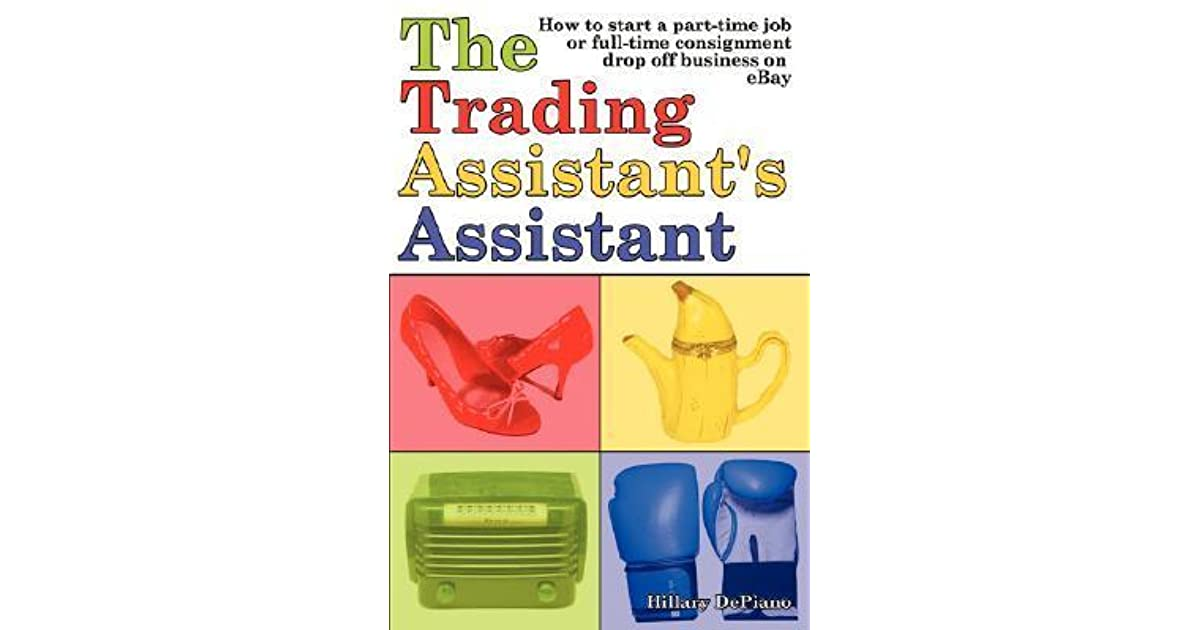 The Trading Assistant S Assistant How To Start A Part Time Job Or Full Time Consignment Drop Off Business On Ebay By Hillary Depiano