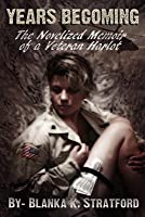 Years Becoming: The Novelized Memoir of a Veteran Harlot