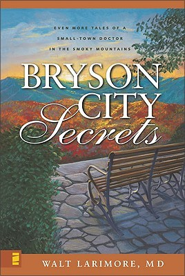 Bryson City Secrets: Even More Tales of a Small-Town Doctor in the Smoky Mountains