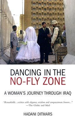 Dancing in the No-Fly Zone: A Woman's Journey Through Iraq