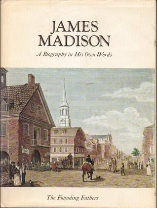 James Madison: A Biography in His Own Words Vol. 1
