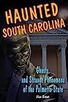 Haunted South Carolina: Ghosts and Strange Phenomena of the Palmetto State
