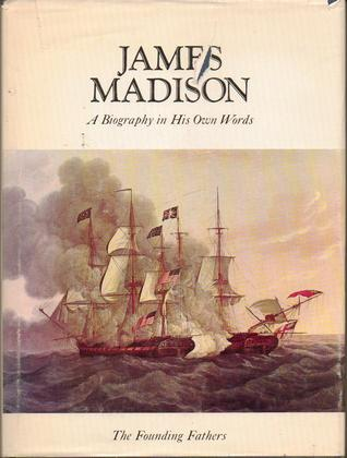 James Madison A Biography in His Own Words Vol. 2 (The Founding Fathers)