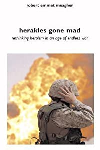 Herakles Gone Mad: Rethinking Heroism in a Age of Endless War