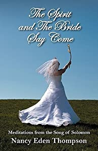 Spirit and the Bride Say Come: Meditations from the Song of Solomon