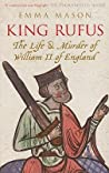 King Rufus: The Life and Murder of William II of England