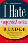 The I Hate Corporate America Reader: How Big Companies from McDonald's to Microsoft Are Destroying Our Way of Life