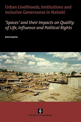 Urban Livelihoods, Institutions and Inclusive Governance in Nairobi  Spaces and their Impacts on Quality of Life.