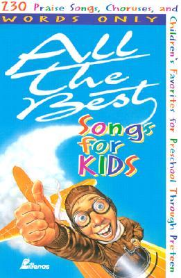 All the Best Songs for Kids, Words Only: 230 Praise Songs, Choruses, and Children's Favorites Preschool Through Preteen