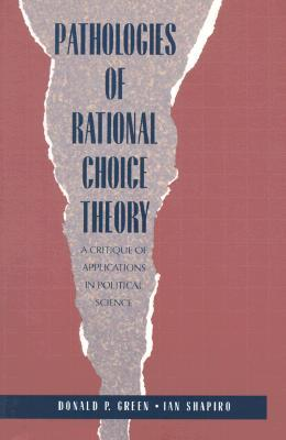Pathologies of Rational Choice Theory: A Critique of Applications in Political Science