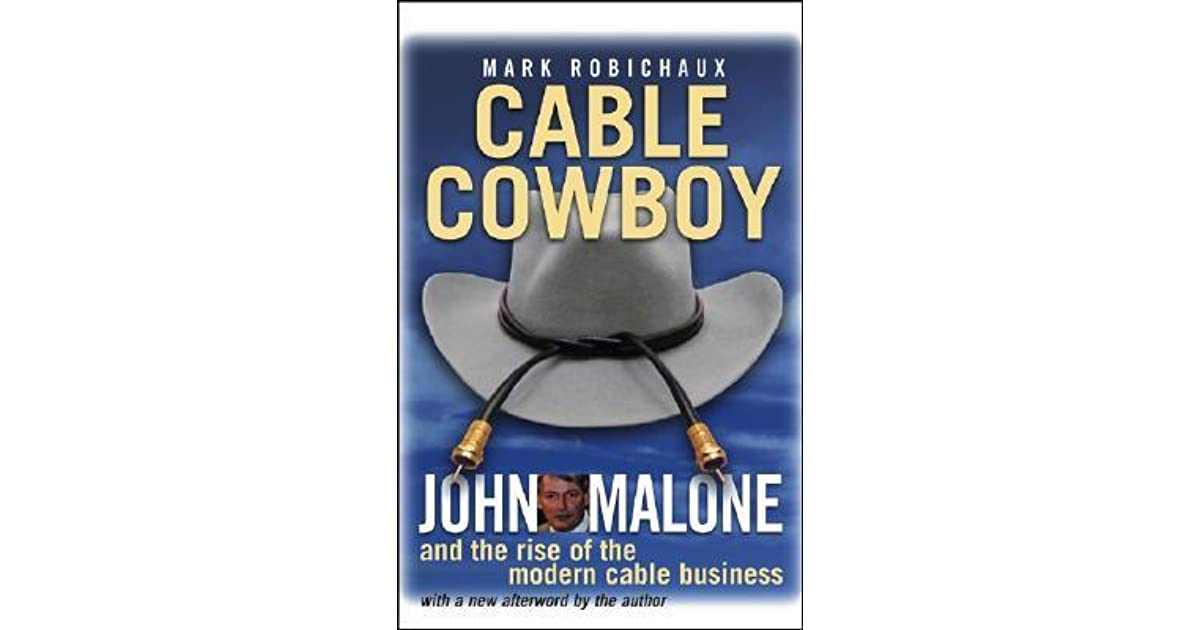 Cable Cowboy: John Malone and the Rise of the Modern Cable