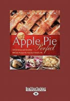 Apple Pie Perfect: 100 Delicious and Decidedly Different Recipes for America 's Favorite Pie