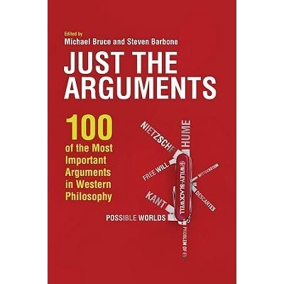 Just the Arguments 100 of the Most Important Arguments in Western Philosophy