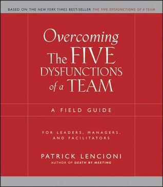 Patrick Lencioni - Overcoming the Five Dysfunctions of a Team