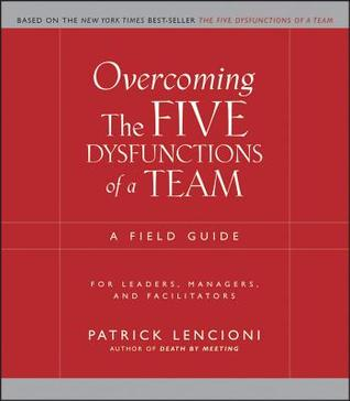Overcoming the Five Dysfunctions of a Team by Patrick Lencioni