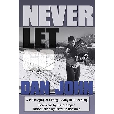 Never let go a philosophy of lifting living and learning by dan john fandeluxe Image collections