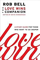 Love Wins Companion: A Study Guide for Those Who Want to Go Deeper
