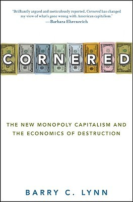 Cornered : The New Monopoly Capitalism and the Economics of Destruction