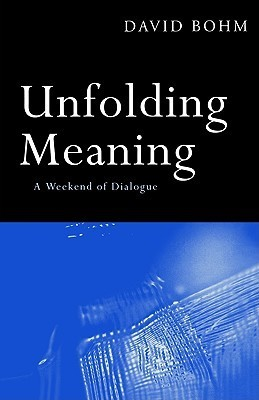 Unfolding Meaning A Weekend of Dialogue with David Bohm