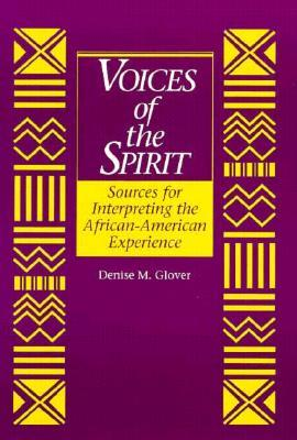 Voices of the Spirit: Sources for Interpreting the African American Experience