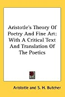 Aristotle's Theory of Poetry & Fine Art with a Critical Text & Translation of the Poetics