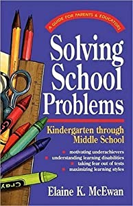 Solving School Problems: A: Guide for Parents & Educators: Kindergarten Through Middle School