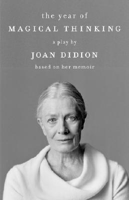 Book cover: The Year of Magical Thinking a play by Joan Didion