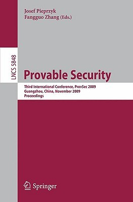 Provable Security: Third International Conference, Prov Sec 2009, Guangzhou, China, November 11 13, 2009. Proceedings (Lecture Notes In Computer Science / Security And Cryptology)