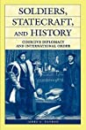 Soldiers, Statecraft, and History: Coercive Diplomacy and International Order