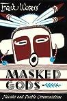 Masked Gods: Navaho  Pueblo Ceremonialism