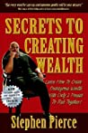Secrets to Creating Wealth: Learn How to Create Outrageous Wealth with Only Two Pennies to Rub Together