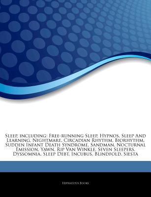 Sleep, including: Free-running Sleep, Hypnos, Sleep And Learning, Nightmare, Circadian Rhythm, Biorhythm, Sudden Infant Death Syndrome, Sandman, Nocturnal Emission, Yawn, Rip Van Winkle, Seven Sleepers, Dyssomnia, Sleep Debt, Incubus, Blindfold, Siesta