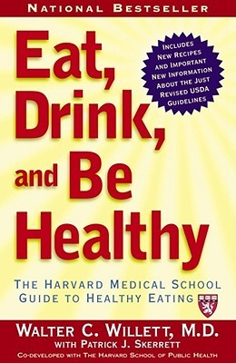 Eat, Drink, and Be Healthy: The Harvard Medical School Guide to