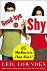 Goodbye to Shy: 85 Shybusters That Work!
