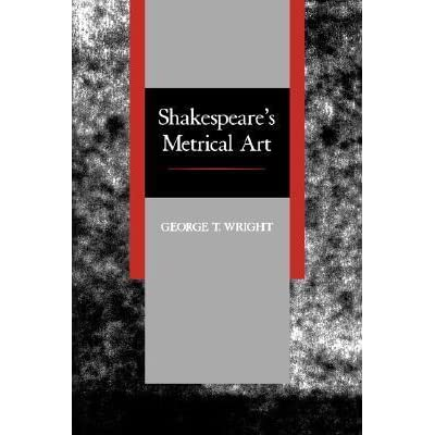Shakespeare's Metrical Art by George Thaddeus Wright