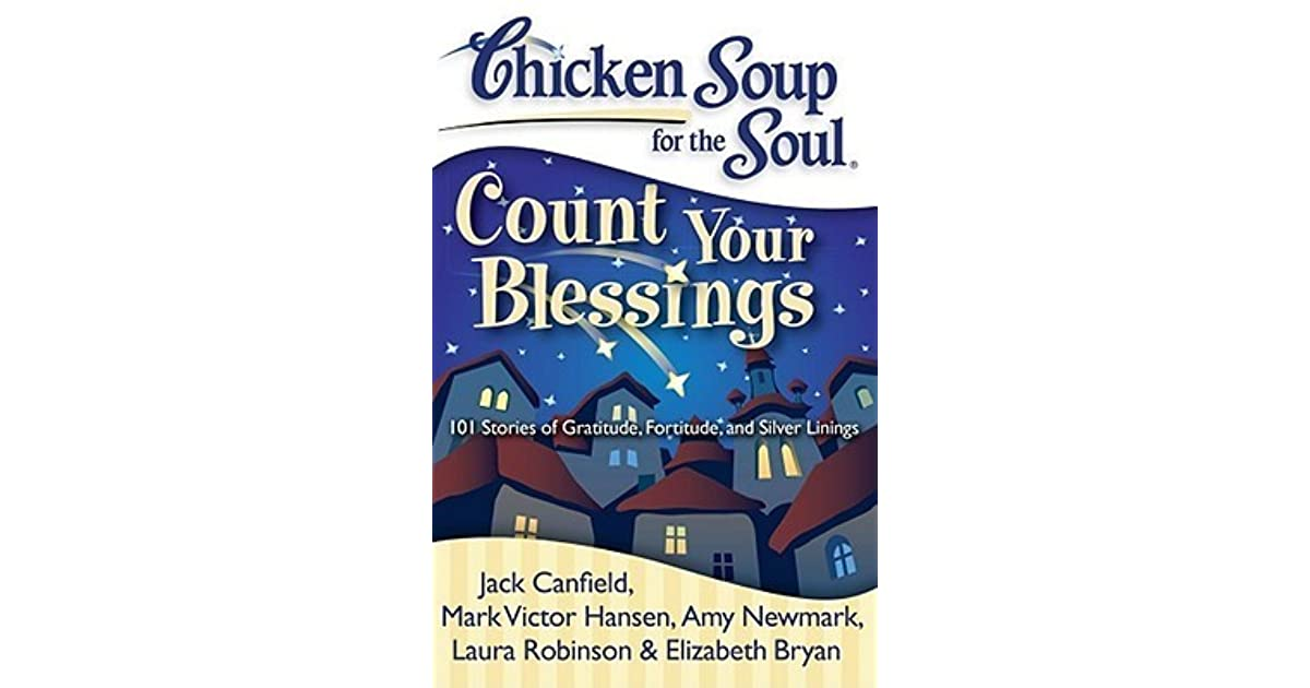 Chicken Soup Quotes: Chicken Soup For The Soul: Count Your Blessings: 101