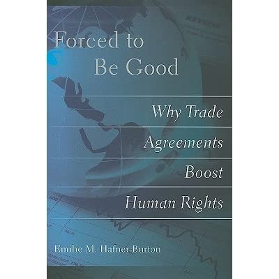 Forced to Be Good Why Trade Agreements Boost Human Rights