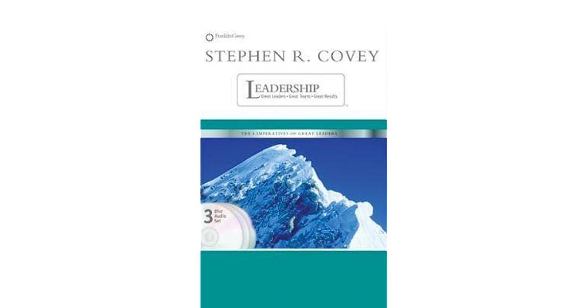 Stephen R Covey On Leadership Great Leaders Great Team Great