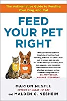 Feed Your Pet Right: The Authoritative Guide to Feeding Your Dog and Cat