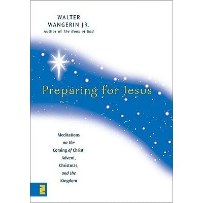 Preparing for jesus meditations on the coming of christ advent preparing for jesus meditations on the coming of christ advent christmas and the kingdom by walter wangerin jr fandeluxe Epub