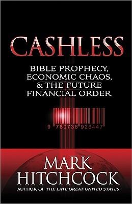 Cashless: Bible Prophecy, Economic Chaos, & the Future Financial Order