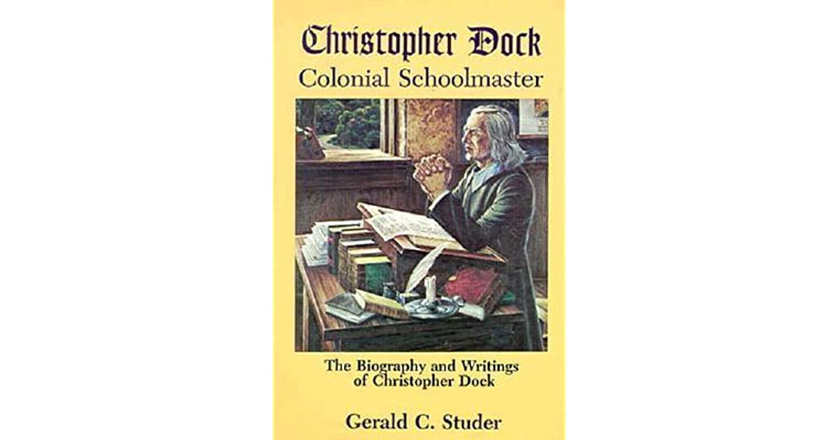 Christopher Dock, colonial schoolmaster: the biography and writings of Christopher Dock