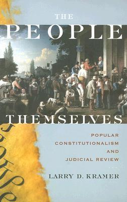The People Themselves  Popular Constitutionalism and Judicial Review