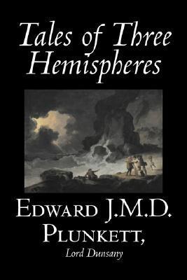 Tales of Three Hemispheres by Edward J. M. D. Plunkett, Fiction, Classics, Fantasy, Horror