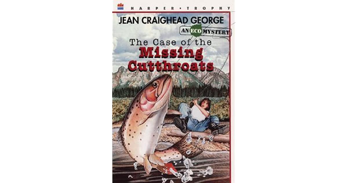 Jean Craighead George Quotes: The Case Of The Missing Cutthroats By Jean Craighead George