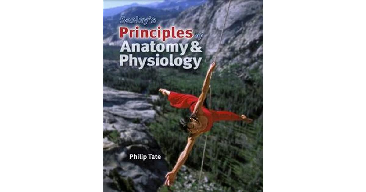 Seeley S Principles Of Anatomy Physiology By Philip Tate