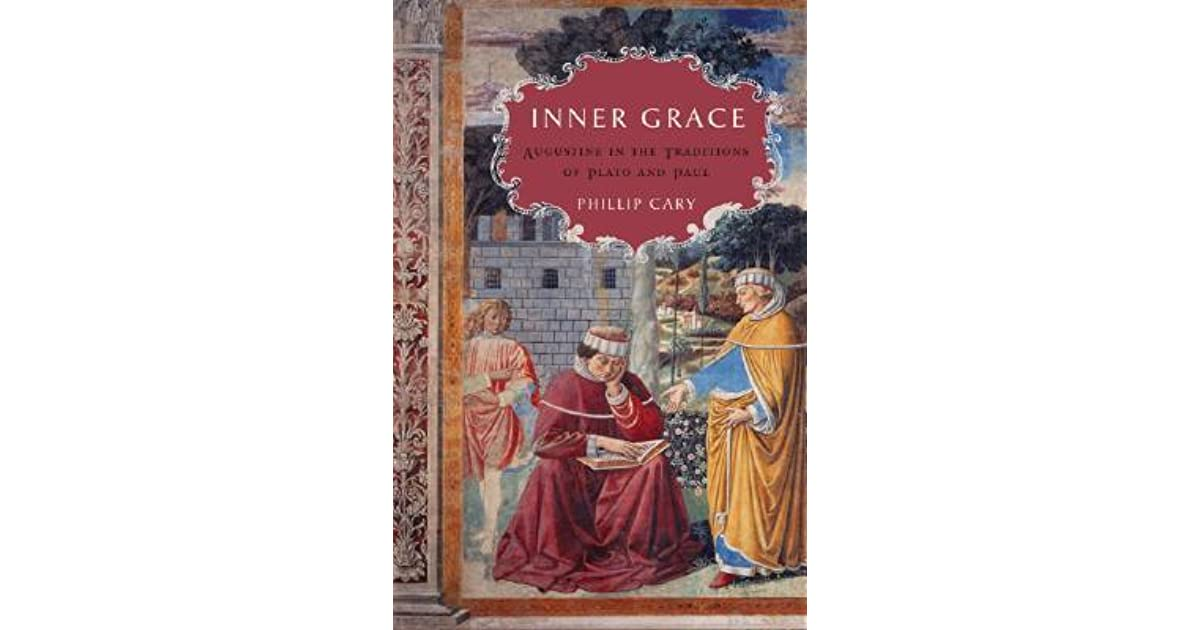 Read Inner Grace Augustine In The Traditions Of Plato And Paul By Phillip Cary