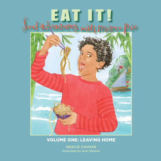 Eat It! Food Adventures with Marco Polo: Volume One: Leaving Home