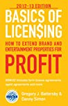 Basics of Licensing: How to Extend Brand and Entertainment Properties for Profit 2012-13 Edition