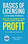 Basics of Licensing: Licensee Edition: How to Use Entertainment, Brand  Sports Licenses to Generate Profit